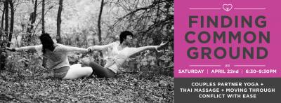 : FINDING COMMON GROUND: Couples Partner Yoga + Thai Massage + Moving Through Conflict with Ease